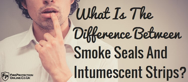 What Is The Difference Between Smoke Seals And Intumescent