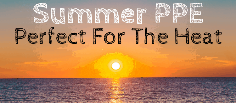 Summer PPE Perfect For The Heat